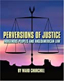 Perversions of Justice: Indigenous Peoples and Anglo-american Law (0872864111) by Churchill, Ward
