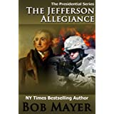 The Jefferson Allegiance (Presidential Series Book 1) ~ Bob Mayer