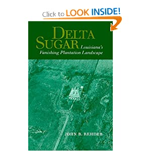 Delta Sugar: Louisiana's Vanishing Plantation Landscape (Creating the North American Landscape) John B. Rehder