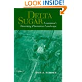 Delta Sugar: Louisiana's Vanishing Plantation Landscape (Creating the North American Landscape)