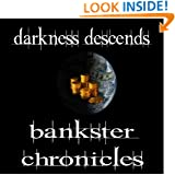 Darkness Descends: Book Two of the Bankster Chronicles (Volume 2)