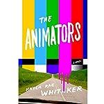 The Animators: A Novel | Kayla Rae Whitaker
