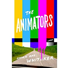 The Animators: A Novel Audiobook by Kayla Rae Whitaker Narrated by Alex McKenna
