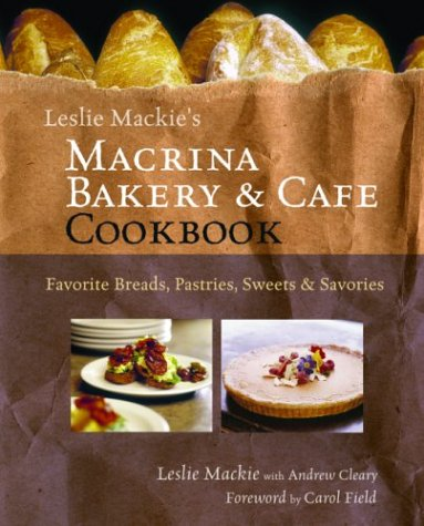 Leslie Mackie's Macrina Bakery and Café Cookbook: Favorite Breads, Pastries, Sweets and Savories by Leslie Mackie