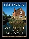 Moonlight on the Millpond (Tucker Mills Trilogy, Book 1) (1594150958) by Wick, Lori
