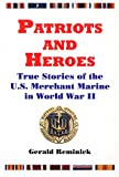Patriots and Heroes: True Stories of the U. S. Merchant Marine in World War II (1889901148) by Reminick, Gerald