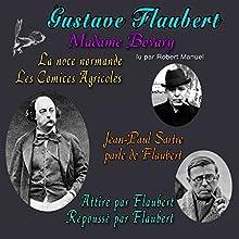 Madame Bovary / Jean-Paul Sartre parle de Flaubert / Attiré par Flaubert, repoussé par Flaubert | Livre audio Auteur(s) : Gustave Flaubert Narrateur(s) : Robert Manuel