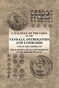 Catalogue of the Coins of the Vandals, Ostrogoths... in the British Museum