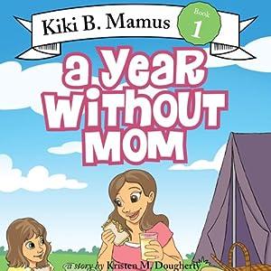Kiki B. Mamus: A Year without Mom | [Kristen M. Dougherty]