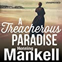 A Treacherous Paradise (       UNABRIDGED) by Henning Mankell Narrated by Sean Barrett