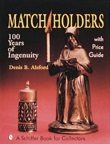 Match Holders: One Hundred Years of Ingenuity : With Price Guide (A Schiffer Book for Collectors)