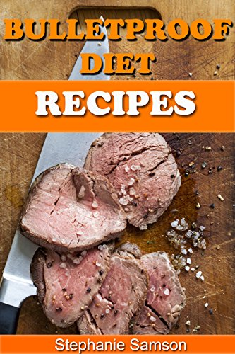 Bulletproof Diet Recipes: Lose Weight Every Day, Gain more Energy and Improve your Life by Stephanie Samson