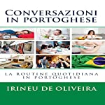 Conversazioni in portoghese 2 [Conversations in Portuguese 2]: La routine quotidiana in portoghese [The Daily Routine in Portuguese] | Irineu De Oliveira, Jr.