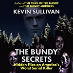 The Bundy Secrets: Hidden Files on America's Worst Serial Killer | Kevin Sullivan