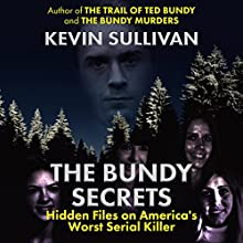 The Bundy Secrets: Hidden Files on America's Worst Serial Killer Audiobook by Kevin Sullivan Narrated by Kevin Pierce