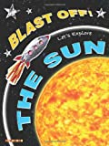 img - for Blast Off!: Let's Explore the Sun book / textbook / text book