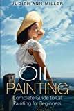 Oil Painting: Complete Guide To Oil Painting For Beginners (Painting Tutorials ) (Volume 2)