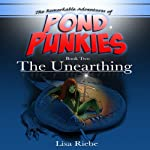 The Unearthing: Pond Punkies, Book 2 (       UNABRIDGED) by Lisa Reibe, Lisa L. Riebe Narrated by Josiah John Bildner