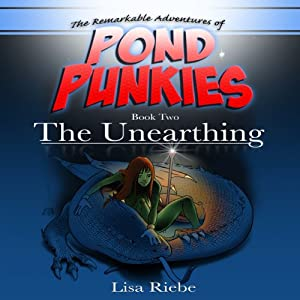 The Unearthing: Pond Punkies, Book 2 | [Lisa Reibe, Lisa L. Riebe]
