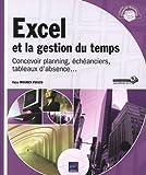 Excel et la gestion du temps - concevoir planning, échéanciers, tableaux d'absence...