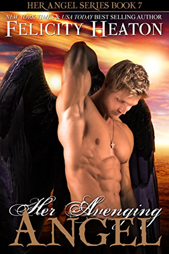Felicity Heaton - Her Avenging Angel (Her Angel Romance Series Book 7)