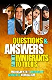 100 Questions and Answers about Immigrants to the U.S.: Immigration Policies, Politics and Trends and How They Affect Families, Jobs and Demographics: ... Wealth, Education, Deportation, Citize