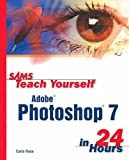 Sams Teach Yourself Adobe Photoshop 7 in 24 Hours (0672323885) by Rose, Carla