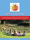 Apple a Day: Nutritional Reference And Cook Book for Children's Health And Well Being