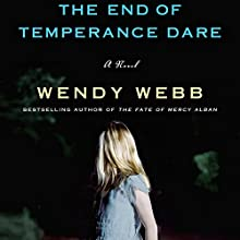The End of Temperance Dare: A Novel Audiobook by Wendy Webb Narrated by Xe Sands
