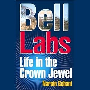 Bell Labs: Life in the Crown Jewel | [Narain Gehani]