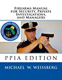Firearms Manual for Security Officers, Private Investigations, and Managers