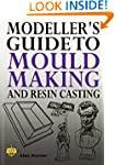 Modeller's Guide to Mould Making and...