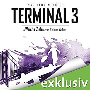 Weiche Ziele (Terminal 3 - Folge 4) Audiobook