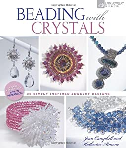 Beading with Crystals: 36 Simply Inspired Jewelry Designs (Lark Jewelry & Beading) by Lark Crafts