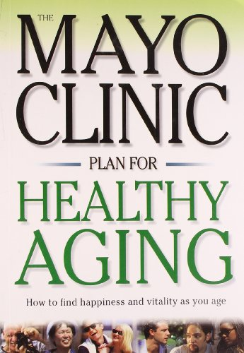 mayo-clinic-plan-for-healthy-aging-how-to-find-happiness-and-vitality-as-you-age