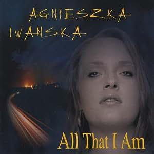 Agnieszka Iwanska, Paul Scherer - All that I Am - Amazon