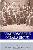 Charles River Editors Leaders of the Oglala Sioux: The Lives and Legacies of Crazy Horse and Red Cloud