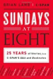 Sundays at Eight: 25 Years of Stories from C-SPAN'S Q&A and Booknotes (1610393481) by Lamb, Brian