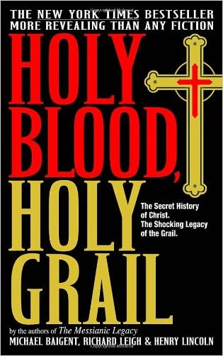 Holy Blood, Holy Grail: The Secret History of Christ & The Shocking Legacy of the Grail written by Michael Baigent