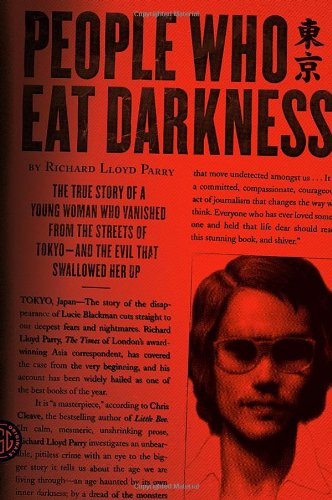 People Who Eat Darkness: The True Story of a Young Woman Who Vanished from the Streets of Tokyo—...