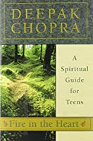 Fire in the Heart: A Spiritual Guide for Teens (Chopra, Deepak)