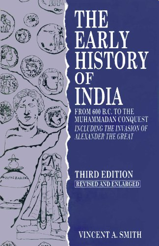 The Early History of India ; From 600 B.C. to the Muhammadan Conquest Including The Invasion of Alexander The Great