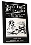 img - for Black Hills Believables: Strange-but-true Tales of the Old West book / textbook / text book