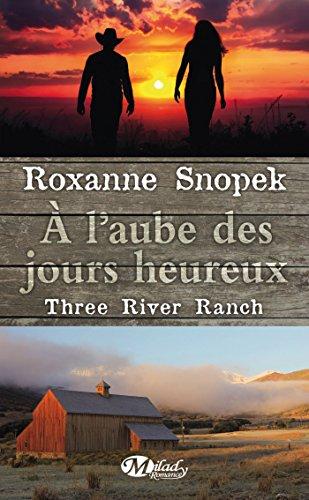 Roxanne Snopek - À l'aube des jours heureux: Three River Ranch, T1