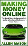 Making Money Online: The Best Ways to Successfully Make a Sustainable Income From Home