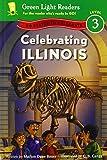 Celebrating Illinois: 50 States to Celebrate (Green Light Readers Level 3)