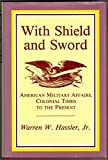 img - for With Shield and Sword: American Military Affairs, Colonial Times to the Present book / textbook / text book