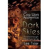 The Cog Work Apprentice in Dark Skies (Steampunk action adventure) ~ Lee William Tisler