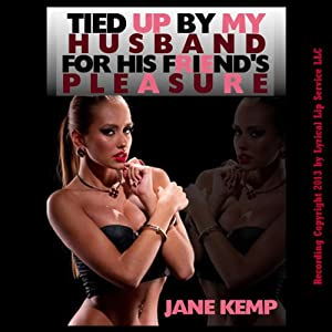 Tied Up by My Husband For His Friend's Pleasure: My Wife's Secret Desires Episode No. 1 | [Jane Kemp]