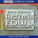 Eoin Colfer Artemis Fowl: Complete & Unabridged: The Arctic Incident (Cover to Cover)